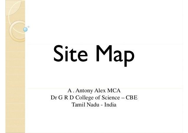 Site MapSite MapSite MapSite Map A . Antony Alex MCAA . Antony Alex MCA Dr G R D College of Science – CBE Tamil Nadu - Ind...