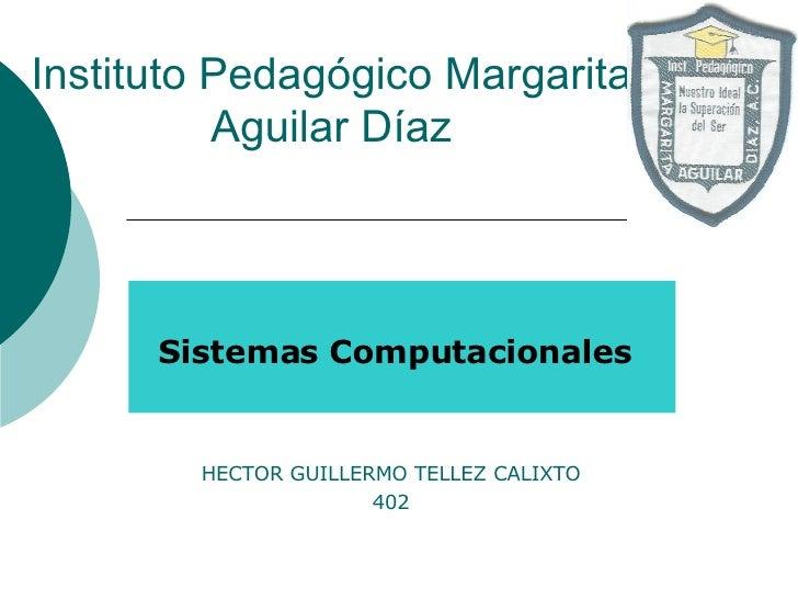Instituto Pedagógico Margarita Aguilar Díaz Sistemas Computacionales HECTOR GUILLERMO TELLEZ CALIXTO 402
