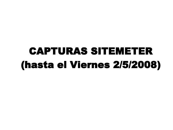 CAPTURAS SITEMETER (hasta el Viernes 2/5/2008)