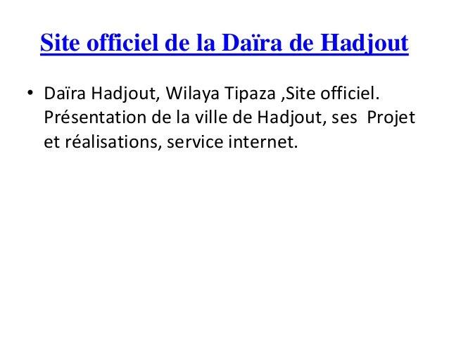 Site officiel de la Daïra de Hadjout• Daïra Hadjout, Wilaya Tipaza ,Site officiel.Présentation de la ville de Hadjout, ses...