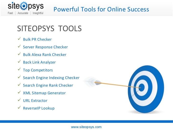 Powerful Tools for Online Success www.siteopsys.com SITEOPSYS  TOOLS <ul><li>Bulk PR Checker </li></ul><ul><li>Server Resp...