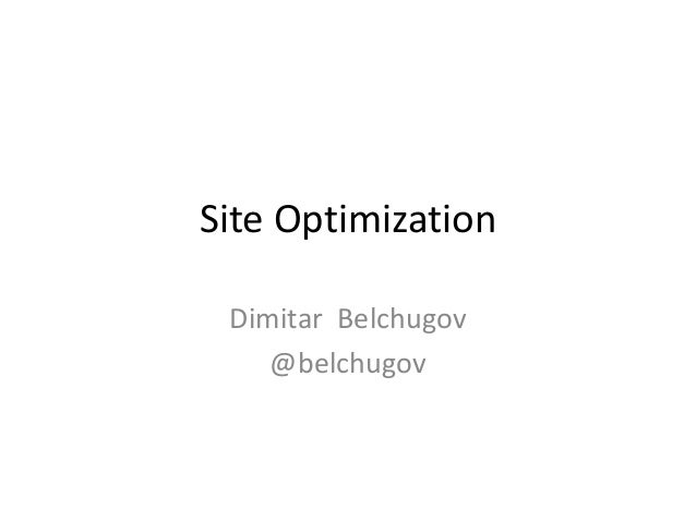 Site Optimization Dimitar Belchugov    @belchugov