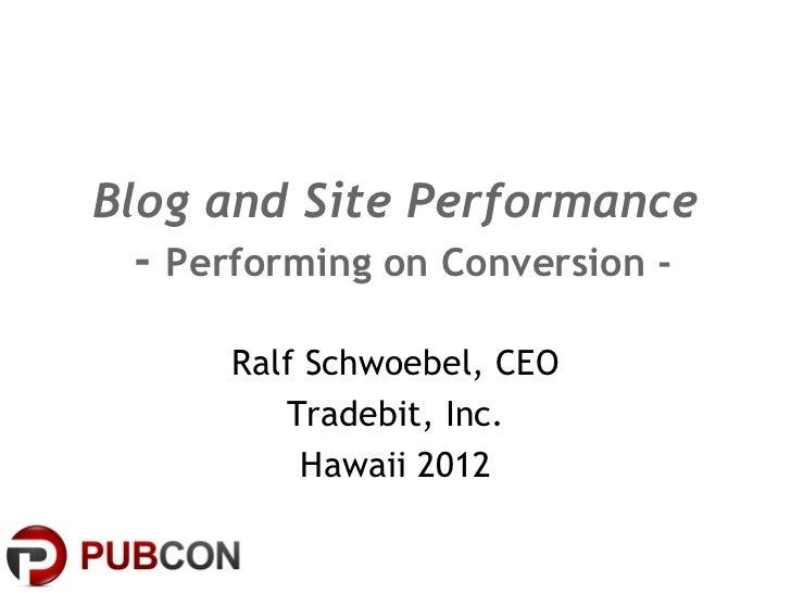 Blog and Site Performance  -  Performing on Conversion - Ralf Schwoebel, CEO Tradebit, Inc. Hawaii 2012