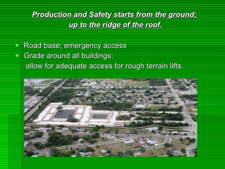 Production and Safety starts from the ground;               up to the ridge of the roof.   Road base; emergency access  ...
