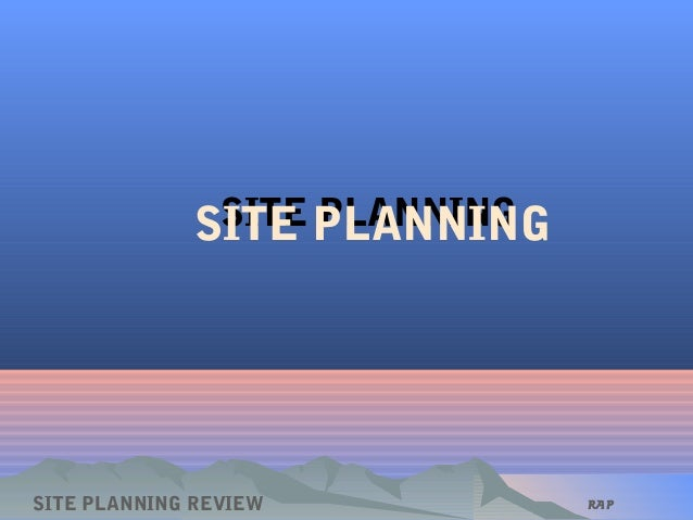 SITE PLANNINGSITE PLANNING SITE PLANNING REVIEW RAP