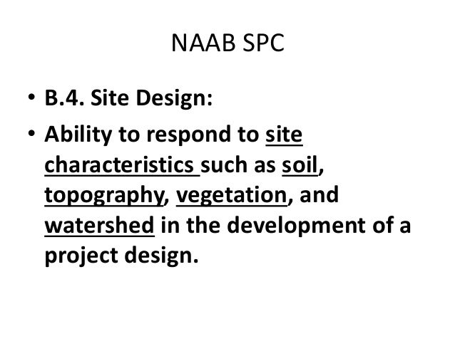 NAAB SPC  •B.4. Site Design:  •Ability to respond to site characteristics such as soil, topography, vegetation, and waters...