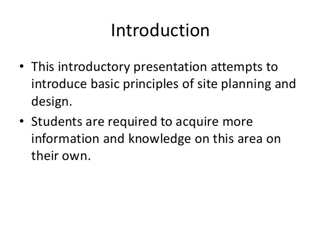 Introduction  •This introductory presentation attempts to introduce basic principles of site planning and design.  •Studen...