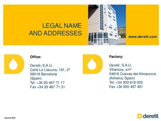 LEGAL NAME AND ADDRESSES January 2021 Office: Deretil, S.A.U. Calle La Llacuna, 161, 2º 08018 Barcelona (Spain) Tel. +34 9...