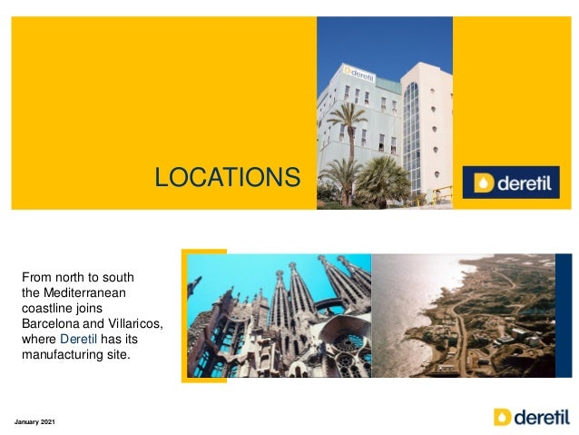 From north to south the Mediterranean coastline joins Barcelona and Villaricos, where Deretil has its manufacturing site. ...
