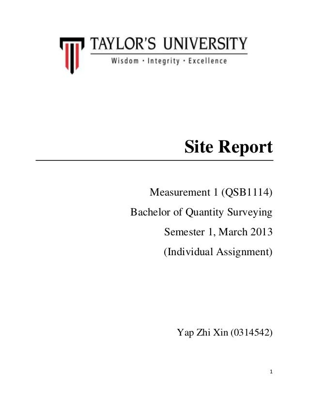 1 Site Report Measurement 1 (QSB1114) Bachelor of Quantity Surveying Semester 1, March 2013 (Individual Assignment) Yap Zh...
