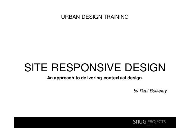 URBAN DESIGN TRAININGSITE RESPONSIVE DESIGN   An approach to delivering contextual design.                                ...