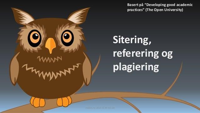 "Basert på ""Developing good academic practices"" (The Open University)  Sitering, referering og plagiering  evabra.no 2013 C..."