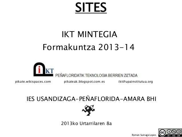 SITES IKT MINTEGIA  Formakuntza 2013-14  pikate.wikispaces.com  pikateak.blogspot.com.es  ikt@upainstitutua.org  IES USAND...