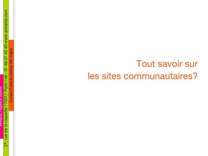 Tout savoir sur les sites communautaires? Armania, l'agence vivante 21, rue de la roquette I 75011 Paris I tel : 01 48 07 ...