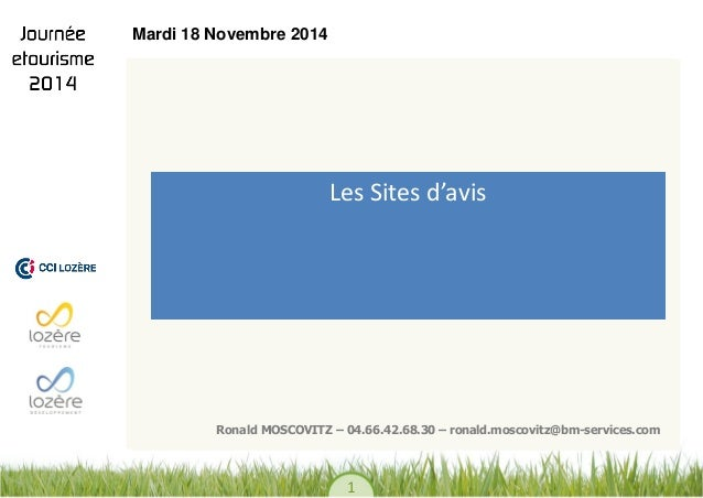 1  Les Sites d'avis  Ronald MOSCOVITZ – 04.66.42.68.30 – ronald.moscovitz@bm-services.com  Mardi 18 Novembre 2014