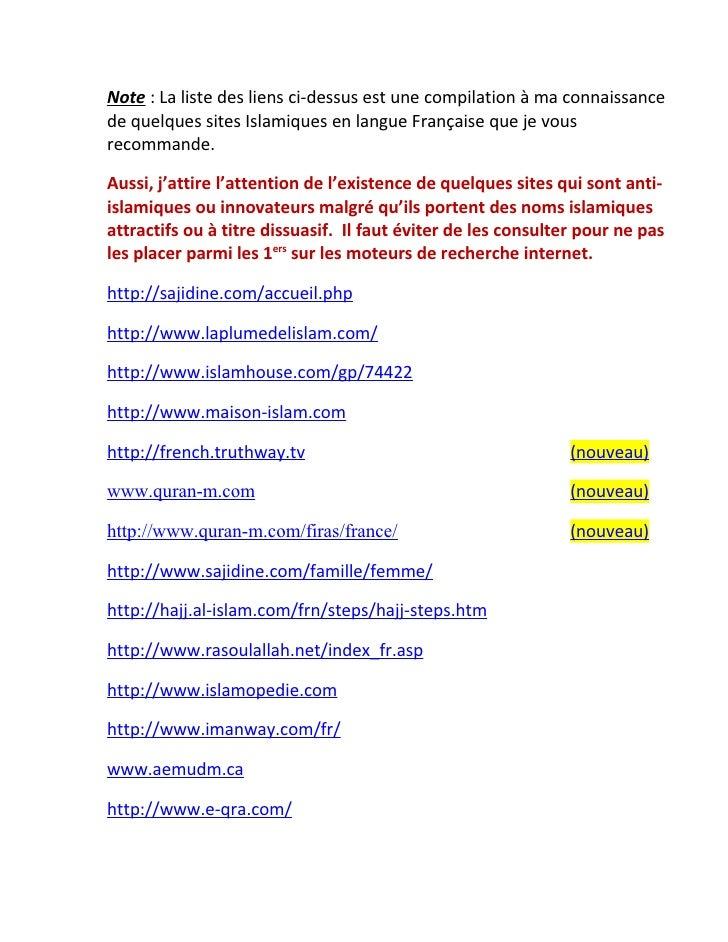 Note : La liste des liens ci-dessus est une compilation à ma connaissance de quelques sites Islamiques en langue Française...