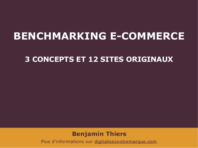 BENCHMARKING E-COMMERCE 3 CONCEPTS ET 12 SITES ORIGINAUX  Benjamin Thiers Plus d'informations sur digitalisezvotremarque.c...