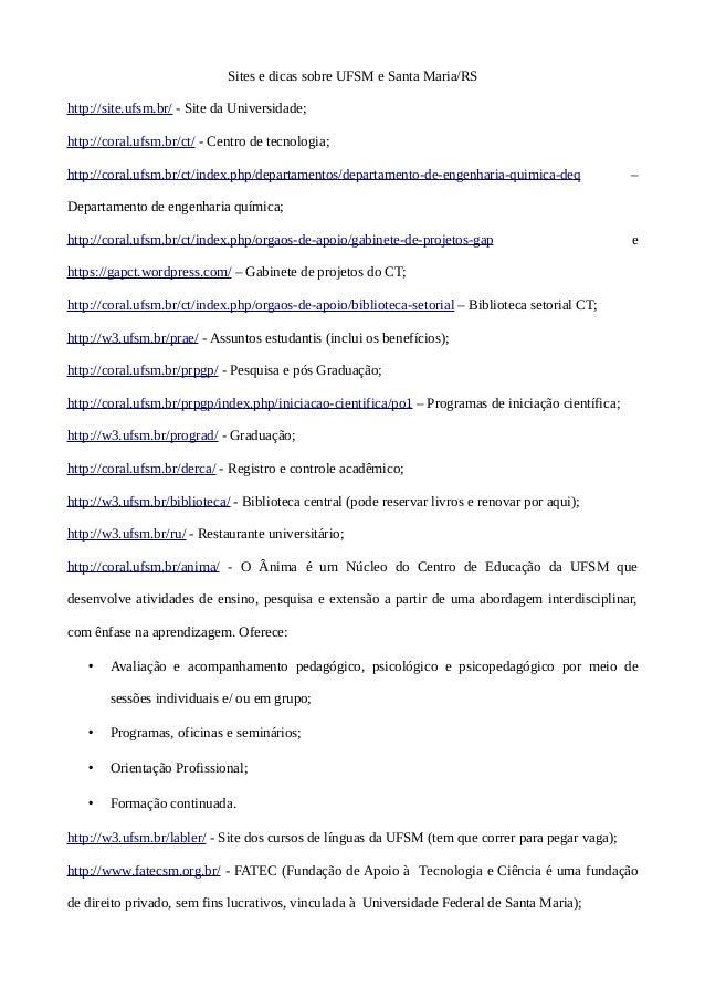 Sites e dicas sobre UFSM e Santa Maria/RS http://site.ufsm.br/ - Site da Universidade; http://coral.ufsm.br/ct/ - Centro d...