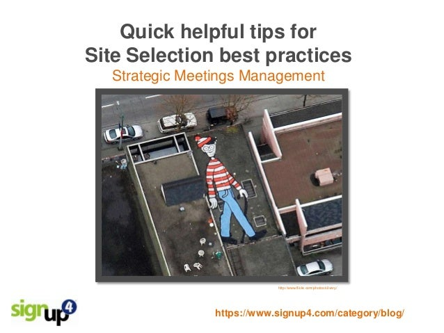 Quick helpful tips forSite Selection best practices  Strategic Meetings Management                            http://www.f...
