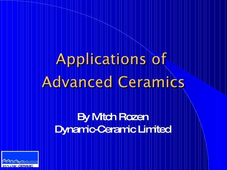 Applications of                   Advanced Ceramics                         By Mitch Rozen                    Dynamic-Cera...