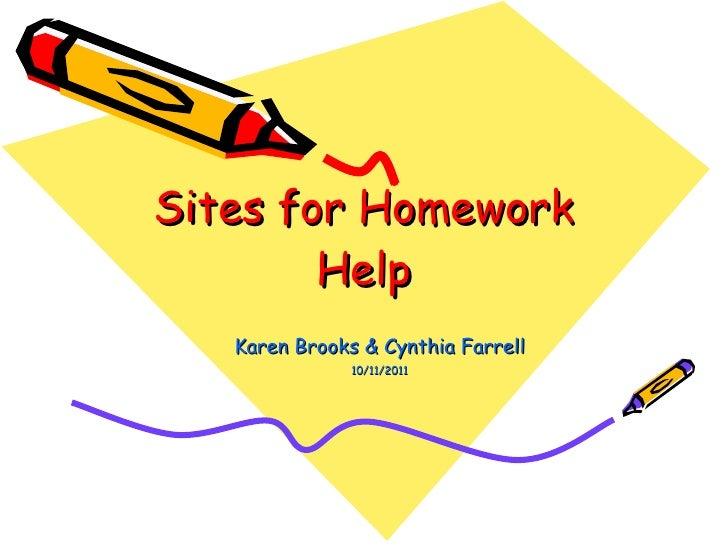 Sites for Homework Help Karen Brooks & Cynthia Farrell 10/11/2011