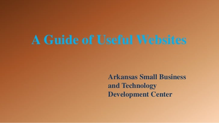 A Guide of Useful Websites<br />Arkansas Small Business and Technology Development Center<br />