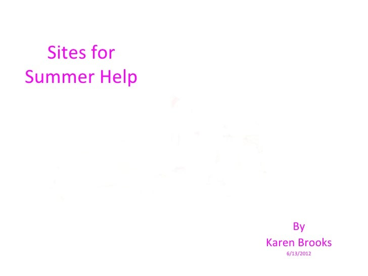 Sites forSummer Help                   By              Karen Brooks                 6/13/2012