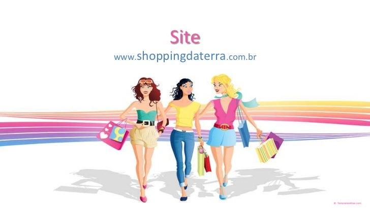 Sitewww.shoppingdaterra.com.br