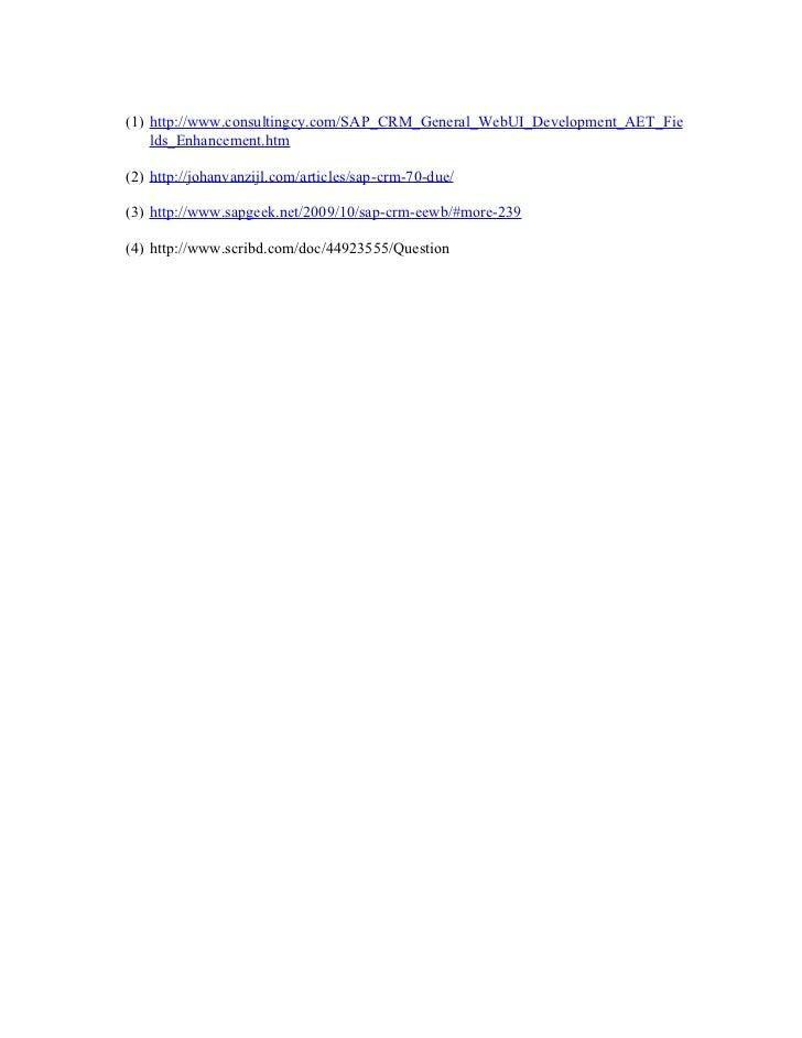 (1) http://www.consultingcy.com/SAP_CRM_General_WebUI_Development_AET_Fie    lds_Enhancement.htm(2) http://johanvanzijl.co...