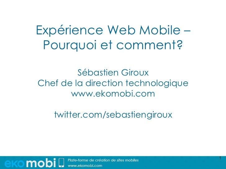 Expérience Web Mobile – Pourquoi et comment?         Sébastien GirouxChef de la direction technologique       www.ekomobi....