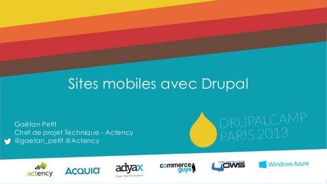 Gaëtan PetitChef de projet Technique - Actency@gaetan_petit @ActencySites mobiles avec Drupal