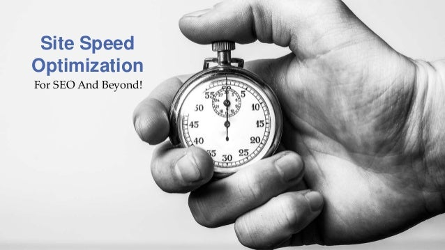 For SEO And Beyond! Site Speed Optimization