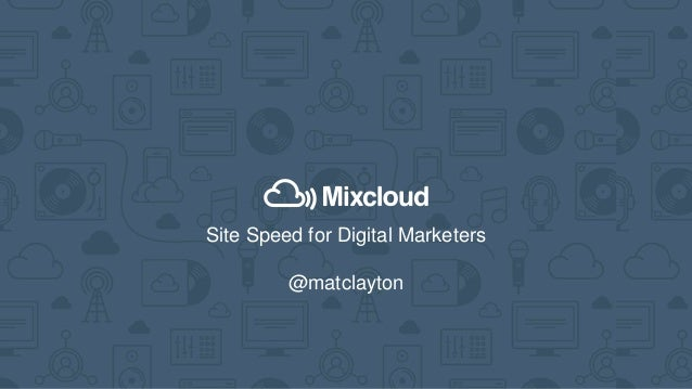 Site Speed for Digital Marketers @matclayton