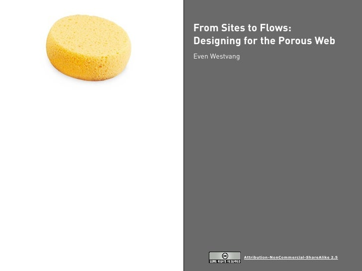 From Sites to Flows: Designing for the Porous Web Even Westvang                     Attribution-NonCommercial-ShareAlike 2...