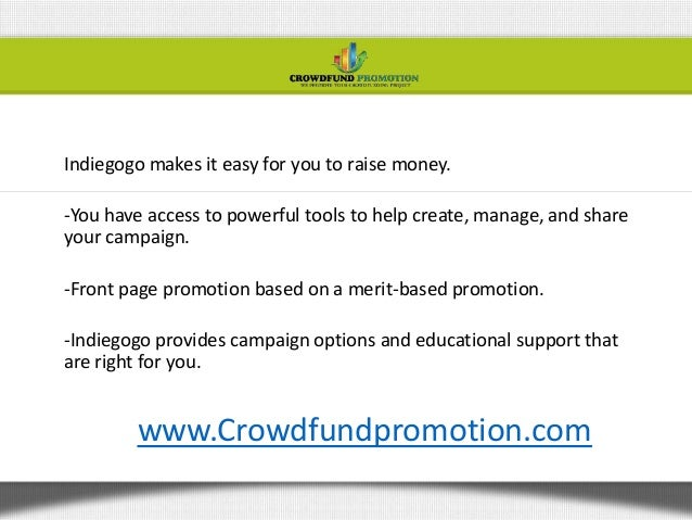 Indiegogo makes it easy for you to raise money.-You have access to powerful tools to help create, manage, and shareyour ca...