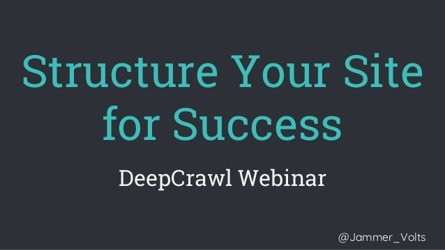 Structure Your Site for Success DeepCrawl Webinar @Jammer_Volts