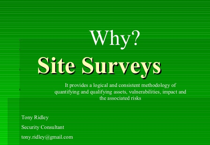 Site Surveys It provides a logical and consistent methodology of quantifying and qualifying assets, vulnerabilities, impac...