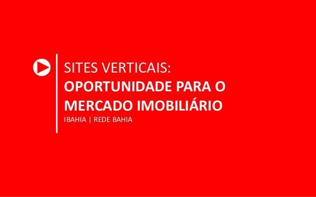 SITES VERTICAIS: OPORTUNIDADE PARA O MERCADO IMOBILIÁRIO IBAHIA | REDE BAHIA