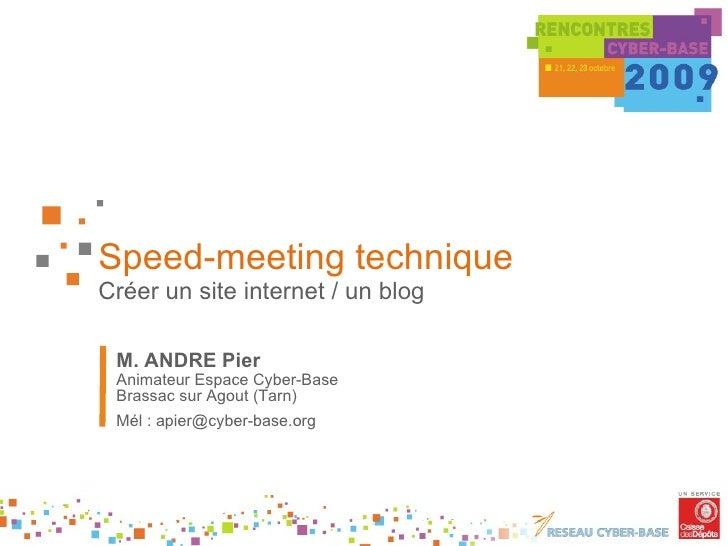 Speed-meeting technique Créer un site internet / un blog M. ANDRE Pier Animateur Espace Cyber-Base Brassac sur Agout (Tarn...