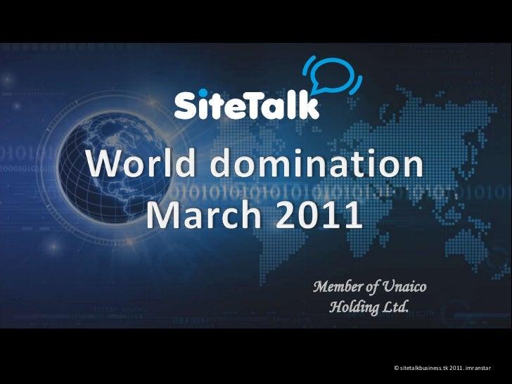 World domination<br />March 2011<br />Member of Unaico Holding Ltd.<br />© sitetalkbusiness.tk 2011. imranstar<br />