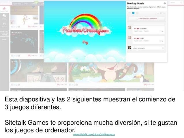 Esta diapositiva y las 2 siguientes muestran el comienzo de 3 juegos diferentes. Sitetalk Games te proporciona mucha diver...