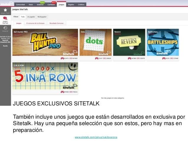 JUEGOS EXCLUSIVOS SITETALK También incluye unos juegos que están desarrollados en exclusiva por Sitetalk. Hay una pequeña ...