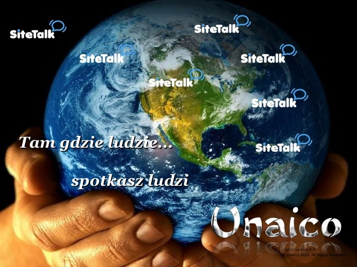 English version 1.0 © Unaico 2010. All Rights Reserved. Tam gdzie ludzie... spotkasz ludzi