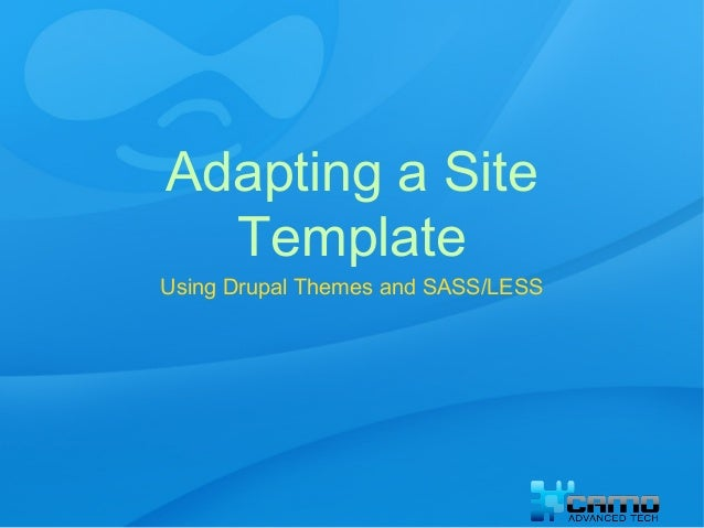 Adapting a Site Template Using Drupal Themes and SASS/LESS