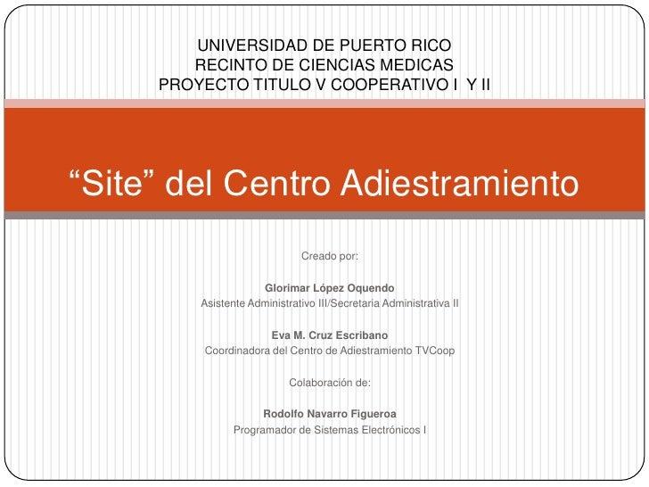 """""""Site"""" del Centro Adiestramiento<br />UNIVERSIDAD DE PUERTO RICO <br />RECINTO DE CIENCIAS MEDICAS<br />PROYECTO TITULO V ..."""