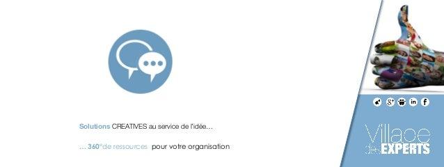 Solutions CREATIVES au service de l'idée…!  … 360°de ressources pour votre organisation !