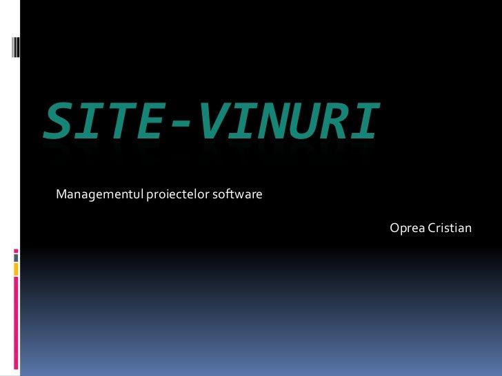 SITE-VINURIManagementul proiectelor software                                    Oprea Cristian