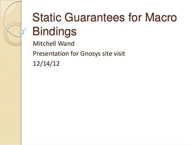 Static Guarantees for MacroBindingsMitchell WandPresentation for Gnosys site visit12/14/12