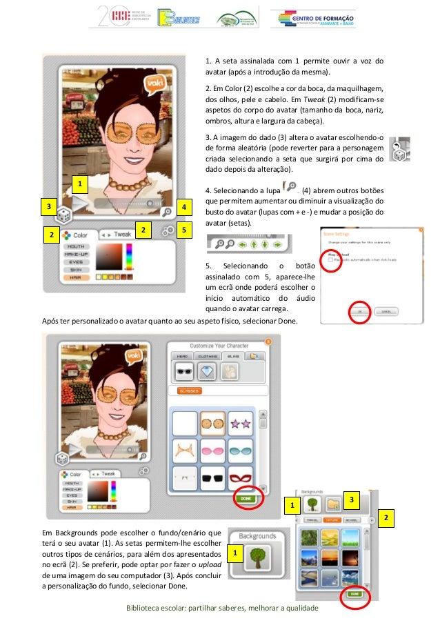 Biblioteca escolar: partilhar saberes, melhorar a qualidade Após ter personalizado o avatar quanto ao seu aspeto físico, s...