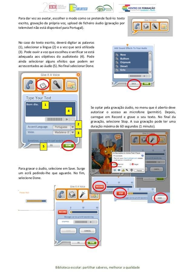 Biblioteca escolar: partilhar saberes, melhorar a qualidade Para dar voz ao avatar, escolher o modo como se pretende fazê-...